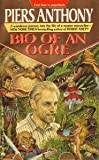 Piers Anthony Bio of an Ogre: The Autobiography of Piers Anthony to Age 50