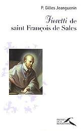 Fioretti de saint François de Sales ou Petite histoire de celui qui croyait en l
