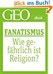 Fanatismus: Wie gefhrlich ist Religi...