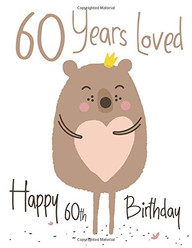 Happy 60th Birthday 60 Years Loved, Lovable Bear Designed Birthday Book That Can be Used as a Journal or Notebook. Better Than a Birthday Card! [Douglas, Karlon - Designs, Level Up] (Tapa Blanda)
