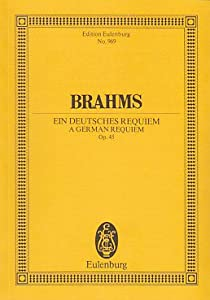 A German Requiem Op 45 - From Words Of The Holy Scripture - 2 Soli Chorus And Orchestra - Study Score - Etp 969 by Eulenburg