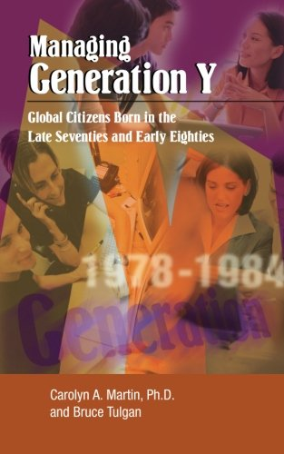 Managing Generation Y: Global Citizens Born in the Late Seventies and Early Eighties