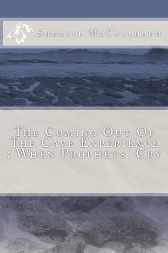 The Coming Out Of The Cave Experience: When Prophets Cry: Volume 1