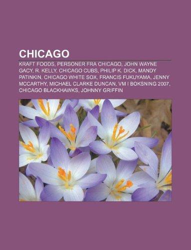 chicago-kraft-foods-personer-fra-chicago-john-wayne-gacy-r-kelly-chicago-cubs-philip-k-dick-mandy-pa
