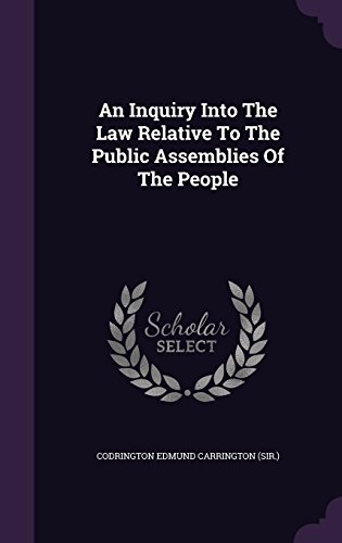 An Inquiry Into The Law Relative To The Public Assemblies Of The People