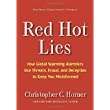 Red Hot Lies: How Global Warming Alarmists Use Threats, Fraud, and Deception to Keep You Misinformed ~ Christopher C. Horner