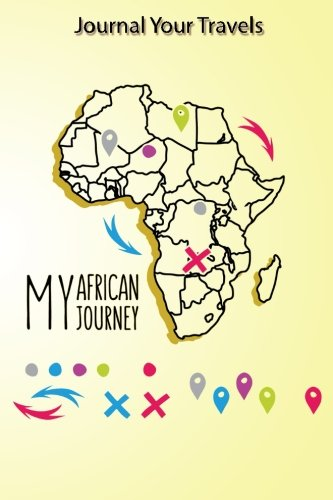 Journal Your Travels: My African Journey Travel Journal, Lined Journal, Diary Notebook 6 x 9, 180 Pages (Travel Journals