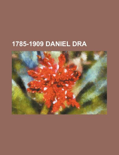 1785-1909 daniel dra