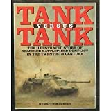 Tank Versus Tank: The Illustrated Story of Armored Battlefield Conflict in the Twentieth Century (0760719667) by Macksey,Kenneth