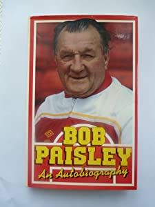Bob Paisley: A Lifetime in Football. by Arthur Barker