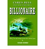 img - for [ Cyrus Bull Tells How to Become a Billionaire: Money, Love and Revenge Stirred with a Barbed Spoon [ CYRUS BULL TELLS HOW TO BECOME A BILLIONAIRE: MONEY, LOVE AND REVENGE STIRRED WITH A BARBED SPOON ] By Crissman, Richard ( Author )Jun-03-2004 Paperback book / textbook / text book