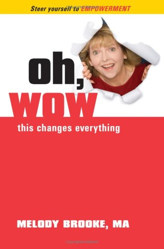 Book: Oh, Wow! This Changes Everything! by Melody Brooke, MA, LPC, LMFT