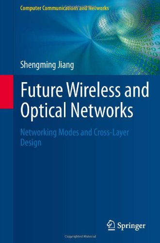 Future Wireless and Optical Networks: Networking Modes and Cross-Layer Design (Computer Communications and Networks)