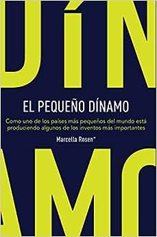 EL PEQUENO DINAMO: Como Uno De Los Paises Mas Pequenos Del Mundo Esta Produciendo Algunos De Los Inventos Mas Importantes (Spanish Edition)