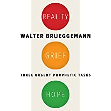 Reality, Grief, Hope: Three Urgent Prophetic Tasks Audiobook by Walter Brueggemann Narrated by Tom Taverna