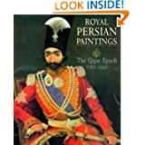 Royal Persian Paintings: The Qajar Epoch, 1785-1925