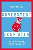 img - for Government Gone Wild: How D.C. Politicians Are Screwing You -- and What You Can Do About It book / textbook / text book