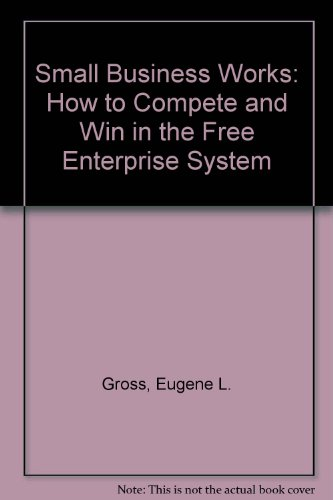 Small Business Works: How to Compete and Win in the Free Enterprise System
