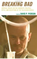 Breaking Bad: Critical Essays on the Contexts, Politics, Style, and Reception of the Television Series
