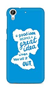 AMEZ a good idea becomes a great idea when you let it out Back Cover For HTC Desire 626 LTE