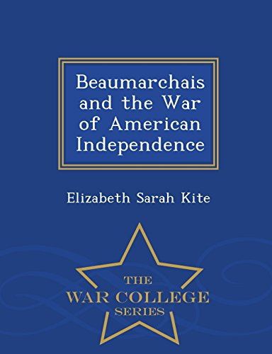 Beaumarchais and the War of American Independence - War College Series