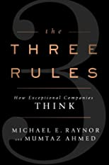 The Three Rules: How Exceptional Companies Beat the Odds