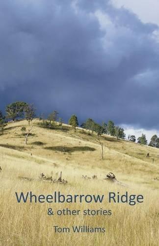Wheelbarrow Ridge & Other Stories