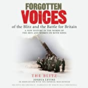 Forgotten Voices of the Blitz and the Battle for Britain: The Blitz | [Joshua Levine, The Imperial War Museum]