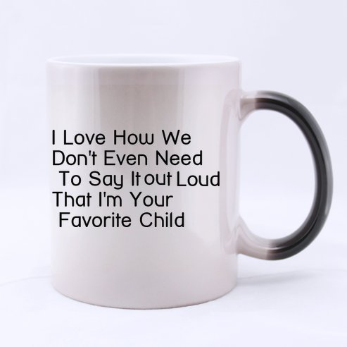Funny Quotes Mug,I Love How We Don'T Even Need To Say It Out Loud That I'M Your Favorite Child Ceramic Morphing Mug Cup - Coffee Mug