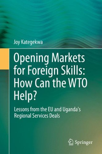 Opening Markets for Foreign Skills: How Can the WTO Help?: Lessons from the EU and Uganda's Regional Services Deals