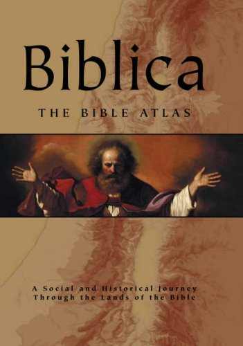 Biblica: The Bible Atlas - A Social and Historical Journey Through the Lands of the Bible