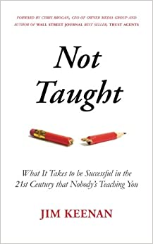 Not Taught: What It Takes To Be Successful In The 21st Century That Nobody's Teaching You