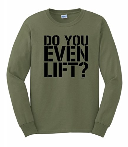 Do You Even Lift? Long Sleeve T-Shirt Small Military Green