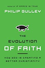 The Evolution of Faith : How God Is Creating a Better Christianity