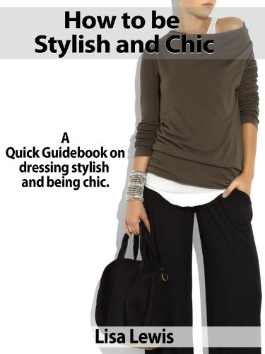 How to be Stylish and Chic: A Quick Guidebook on dressing stylish and being chic