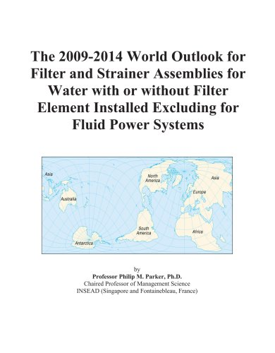 The 2009-2014 World Outlook for Filter and Strainer Assemblies for Water with or without Filter Element Installed Excluding for Fluid Power Systems