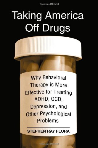 Taking America Off Drugs: Why Behavioral Therapy Is More Effective For Treating Adhd, Ocd, Depression, And Other Psychological Problems front-972314