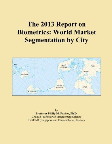 The 2013 Report on Biometrics: World Market Segmentation by City