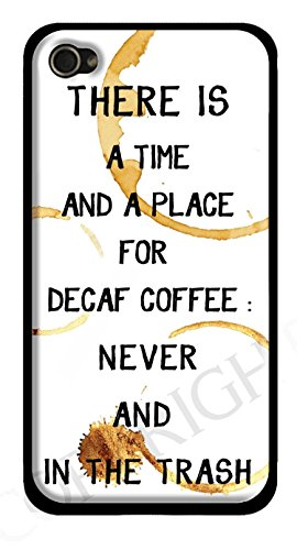 Funny Coffee Iphone 6 Case - Coffee Quote Iphone Case - There Is A Time And Place For Decaf Coffee:Never And In The Trash""