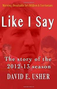 Like I Say: The Story of the 2012-13 Season by David Usher