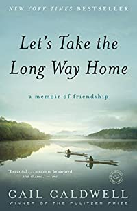 Let's Take The Long Way Home: A Memoir Of Friendship by Gail Caldwell ebook deal