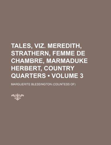 Tales, Viz. Meredith, Strathern, Femme de Chambre, Marmaduke Herbert, Country Quarters (Volume 3)