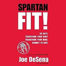 Spartan Fit!: 30 Days. Transform Your Mind. Transform Your Body. Commit to Grit. | Livre audio Auteur(s) : Joe De Sena, John Durant Narrateur(s) : Joe De Sena