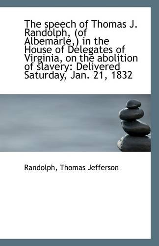 The speech of Thomas J. Randolph, (of Albemarle,) in the House of Delegates of Virginia, on the abol