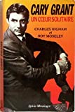 echange, troc Charles Higham, Roy Moseley - Cary Grant, un coeur solitaire