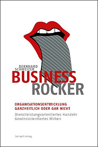 Business-Rocker: Organisationsentwicklung - ganzheitlich oder gar nicht. Dienstleistungsorientiertes Handeln - gewinnorientiertes Wirken