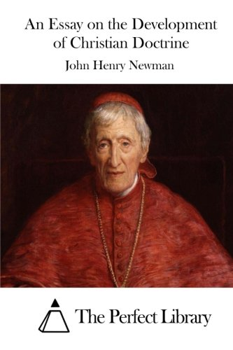 newman essay on development This essay charts the parallel growth of newman's theory of doctrinal development, and infallibility within that doctrinal development, with its author's movement from a via media in anglicanism.