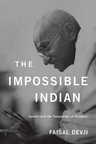 The Impossible Indian: Gandhi and the Temptation of Violence