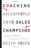 img - for Coaching Salespeople into Sales Champions: A Tactical Playbook for Managers and Executives [Hardcover] [2008] (Author) Keith Rosen book / textbook / text book