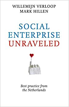 Social Enterprise Unraveled: Best Practice From The Netherlands